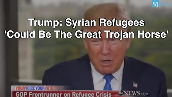 Donald Trump says Syrian refugees are an ISIS 'trojan horse'