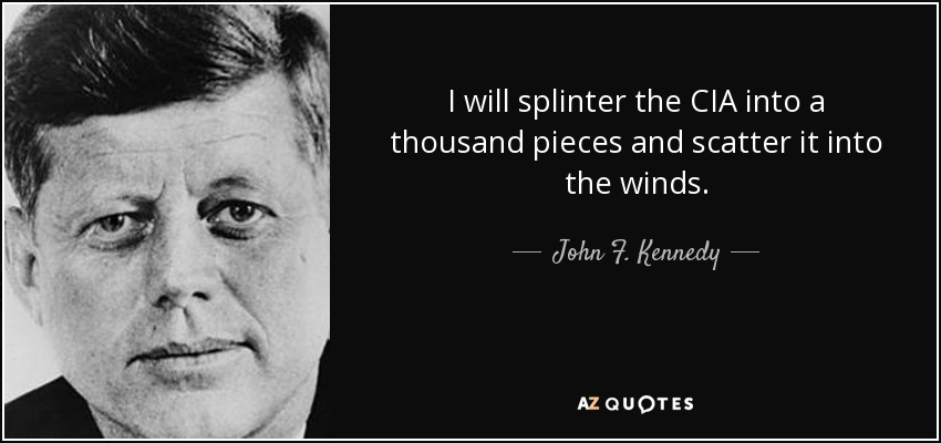quote-i-will-splinter-the-cia-into-a-thousand-pieces-and-scatter-it-into-the-winds-john-f-kennedy
