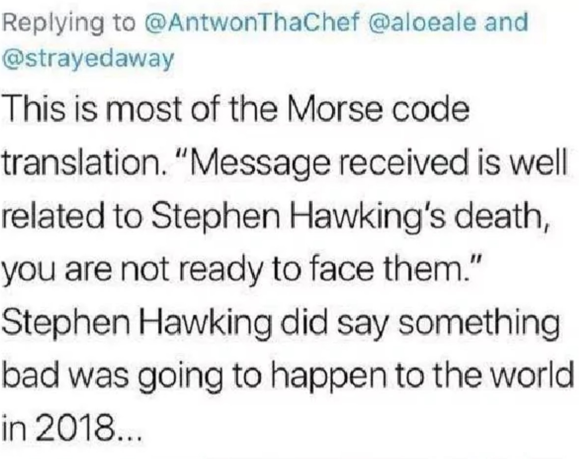 Several users deciphered the morse code and realized it originated from Stephen Hawking